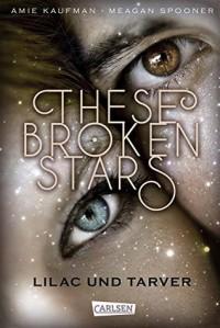 These Broken Stars. Lilac und Tarver - Stefanie Frida Lemke, Amie Kaufman, Meagan Spooner
