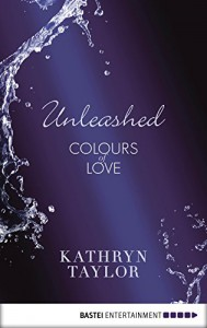 Unleashed - Colours of Love (Colours of Love Series Book 3) - Kathryn Taylor