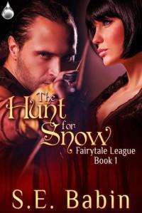 The Hunt For Snow (Fairytale League #1) - S.E. Babin