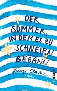 Der Sommer, in dem es zu schneien begann: Roman - Lucy Clarke, Claudia Franz