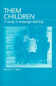 Them Children: A Study in Language Learning - Martha C. Ward