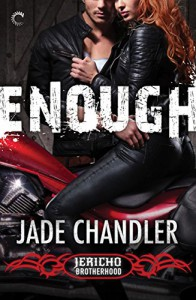Enough: A Dark, Erotic Motorcycle Club Romance (Jericho Brotherhood) - Jade Chandler