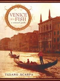 Venice Is a Fish: A Sensual Guide - Tiziano Scarpa