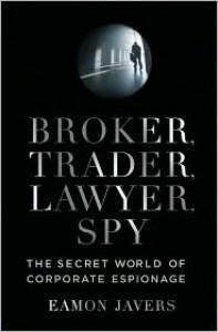 Broker, Trader, Lawyer, Spy: The Secret World of Corporate Espionage - Eamon Javers