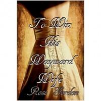 To Win His Wayward Wife (Scandalous Sisters #3) - Rose Gordon