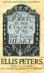 Black Is the Colour of My True Love's Heart - Ellis Peters