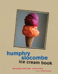 Humphry Slocombe Ice Cream Book - Jake Godby, Sean Vahey, Frankie Frankeny, Paolo Lucchesi