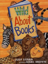 Wild About Books - Judy Sierra, Marc Brown