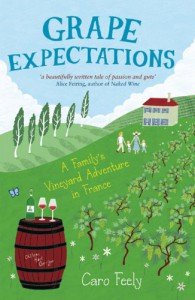 Grape Expectations: A Family's Vineyard Adventure in France - Caro Feely