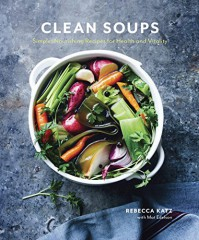 Clean Soups: Simple, Nourishing Recipes for Health and Vitality - Mat Edelson, Rebecca Katz