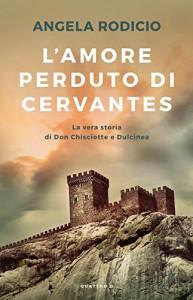 L'amore perduto di Cervantes - L. Celani, Angela Rodicio
