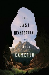 The Last Neanderthal: A Novel - Claire  Cameron
