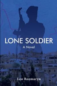 Lone Soldier: A Novel - Leo Rozmaryn