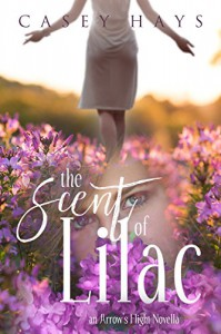 The Scent of Lilac: An Arrow's Flight Novella - Anna Faulk, Casey Hays