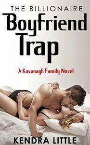 The Billionaire Boyfriend Trap: A Kavanagh Family Novel - Kendra Little