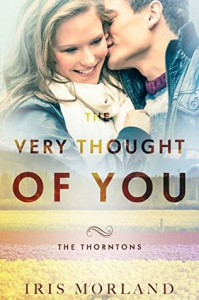 The Very Thought of You (The Thorntons Book 2) - Iris Morland