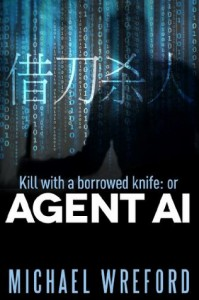 Kill with a Borrowed Knife: or Agent Ai - Michael Wreford