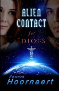 Alien Contact for Idiots (Volume 1) - Edward Hoornaert