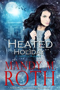 Heated Holiday: A Vampire Romance (Bureau of Paranormal Investigation Book 2) - Mandy M. Roth