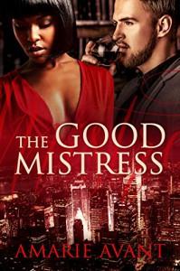 The Good Mistress: A BWWM Billionaire Romance - Amarie Avant