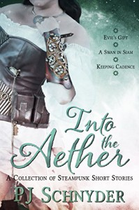 Into the Aether: A collection of steampunk short stories by PJ Schnyder - PJ Schnyder