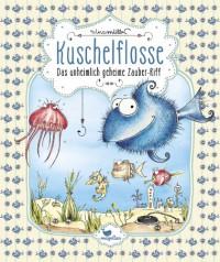 Kuschelflosse - Das unheimlich geheime Zauber-Riff - Band 1 - Nina Müller, Nina Müller