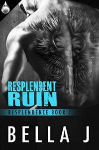 Resplendent Ruin (Resplendence Book 1) - Bella J