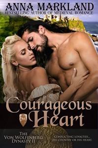 Courageous Heart (The Von Wolfenberg Dynasty Book 2) - Anna Markland
