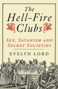 The Hellfire Clubs: Sex, Satanism and Secret Societies - Evelyn Lord