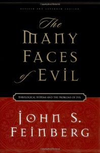 The Many Faces of Evil (Revised and Expanded Edition): Theological Systems and the Problems of Evil - John S. Feinberg