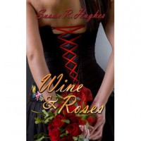 Wine & Roses - Susan R. Hughes