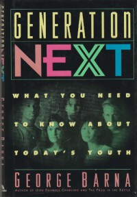 Generation Next: What You Need to Know About Today's Youth - George Barna