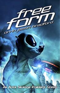 FreeForm: An Alien Invasion Romance Series (FreeForm Series Book 1) - Orrin Jason Bradford, Victor Habbick, Ann T. Swift, Kris Wallace