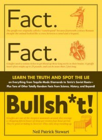 Fact. Fact. Bullsh*t!: Learn the Truth and Spot the Lie on Everything from Tequila-Made Diamonds to Tetris's Soviet Roots-Plus Tons of Other Totally Random Facts from Science, History, and Beyond! - Neil Patrick Stewart