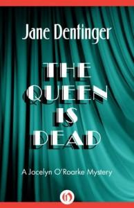 The Queen Is Dead (The Jocelyn O'Roarke Mysteries) - Jane Dentinger