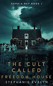 The Cult Called Freedom House - Stephanie Evelyn