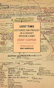 Lost Time: Lectures on Proust in a Soviet Prison Camp  - Józef Czapski, Eric Karpeles