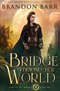 The Bridge Beyond Her World - Brandon Barr