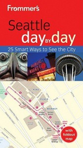 Frommer's Seattle Day by Day - Beth Taylor