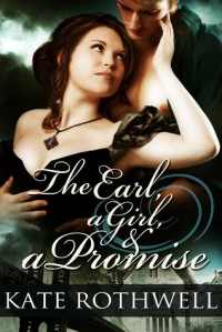 The Earl, a Girl, and a Promise - Kate Rothwell