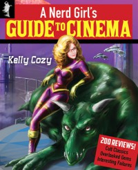A Nerd Girl's Guide to Cinema - Kelly Cozy