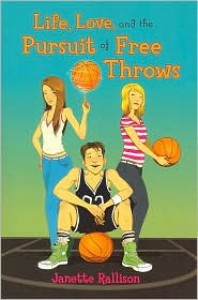 Life, Love, and The Pursuit of Free Throws - Janette Rallison