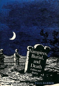 Vampires, Burial, and Death: Folklore and Reality - Paul Barber