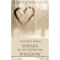 The Boy Who Sneaks in my Bedroom Window - Kirsty Moseley