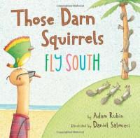 Those Darn Squirrels Fly South - Adam Rubin, Daniel Salmieri
