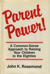 Parent Power: A Common Sense Approach to Raising Your Children - John K. Rosemond
