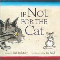 If Not for the Cat - Jack Prelutsky, Ted Rand
