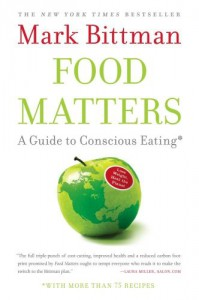 Food Matters: A Guide to Conscious Eating with More Than 75 Recipes - Mark Bittman