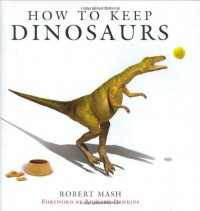 How to Keep Dinosaurs - Robert Mash