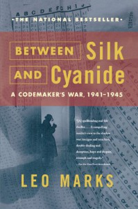 Between Silk and Cyanide: A Codemaker's War, 1941-1945 - Leo Marks